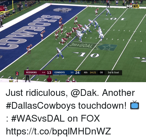 Dallas Cowboys, Memes, and Nfl: FOX  NFL  2.11 REDSKINS 6-4 13 COWBOYS 5524 4th 14:21 08 3rd & Goal Just ridiculous, @Dak.  Another #DallasCowboys touchdown!  📺: #WASvsDAL on FOX https://t.co/bpqlMHDnWZ