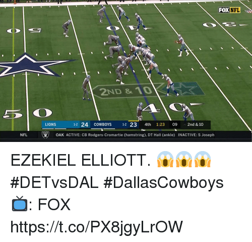 Dallas Cowboys, Memes, and Nfl: FOX NFL  2ND & 10  LIONS  1-2 24 COWBOYS 12 23 4th 1:23 09  2nd &10  NFL  文)  OAK ACTIVE: СВ Rodgers-Cromartie (hamstring), DT Hall (ankle)  INACTIVE: S Joseph EZEKIEL ELLIOTT. 😱😱😱  #DETvsDAL #DallasCowboys  📺: FOX https://t.co/PX8jgyLrOW