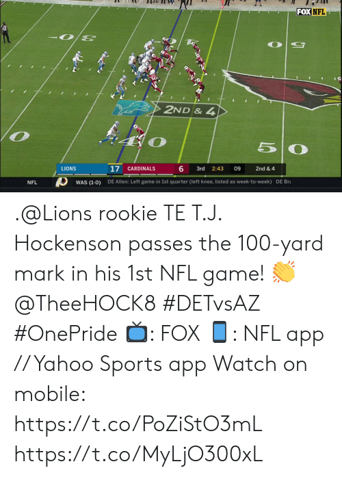 Memes, Nfl, and Sports: FOX NFL  2ND & 4  50  17  6  CARDINALS  LIONS  3rd  2:43  09  2nd & 4  DE Allen: Left game in 1st quarter (left knee, listed as week-to-week) DE Bra  WAS (1-0)  NFL .@Lions rookie TE T.J. Hockenson passes the 100-yard mark in his 1st NFL game! 👏 @TheeHOCK8 #DETvsAZ #OnePride  📺: FOX 📱: NFL app // Yahoo Sports app  Watch on mobile: https://t.co/PoZiStO3mL https://t.co/MyLjO300xL