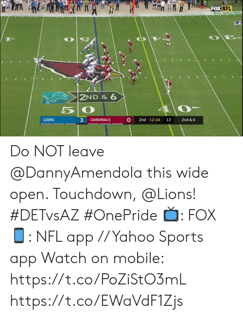Memes, Nfl, and Sports: FOX NFL  2ND & 6  5 O  3  0  2nd 12:34  2nd & 6  LIONS  CARDINALS  13 Do NOT leave @DannyAmendola this wide open. Touchdown, @Lions! #DETvsAZ #OnePride  📺: FOX 📱: NFL app // Yahoo Sports app  Watch on mobile: https://t.co/PoZiStO3mL https://t.co/EWaVdF1Zjs