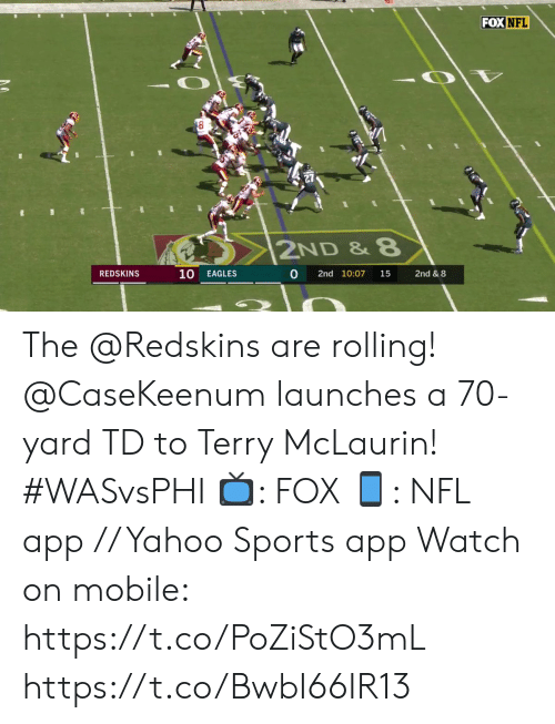 Philadelphia Eagles, Memes, and Nfl: FOX NFL  2ND &8  0  REDSKINS  10  2nd 10:07  EAGLES  15  2nd & 8 The @Redskins are rolling!  @CaseKeenum launches a 70-yard TD to Terry McLaurin! #WASvsPHI  📺: FOX 📱: NFL app // Yahoo Sports app  Watch on mobile: https://t.co/PoZiStO3mL https://t.co/BwbI66IR13