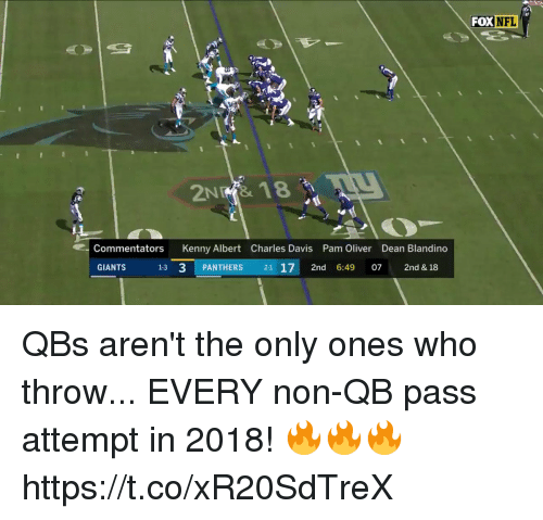 pam: FOX NFL  2NRİ& 18  Commentators Kenny Albert Charles Davis Pam Oliver Dean Blandino  GIANTS  13 3 PANTHERS 21 17 2nd 6:49 07 2nd & 18 QBs aren't the only ones who throw...  EVERY non-QB pass attempt in 2018! 🔥🔥🔥 https://t.co/xR20SdTreX