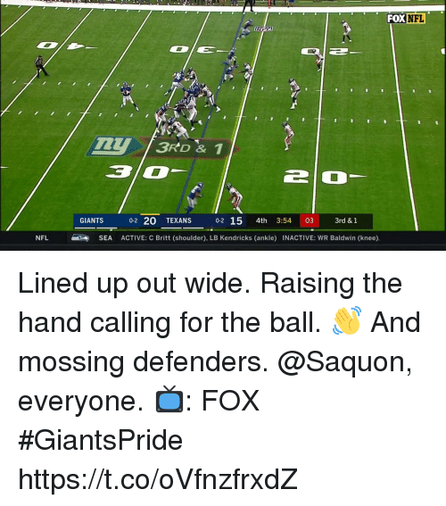 Memes, Nfl, and Texans: FOX NFL  3RD & 1  30  0-2 20 TEXANS  02 15 4th 3:54 03 3rd& 1  NFL  SEA  ACTIVE: C Britt (shoulder), LB Kendricks (ankle) INACTIVE: WR Baldwin (knee), Lined up out wide. Raising the hand calling for the ball. 👋 And mossing defenders.  @Saquon, everyone.   📺: FOX #GiantsPride https://t.co/oVfnzfrxdZ
