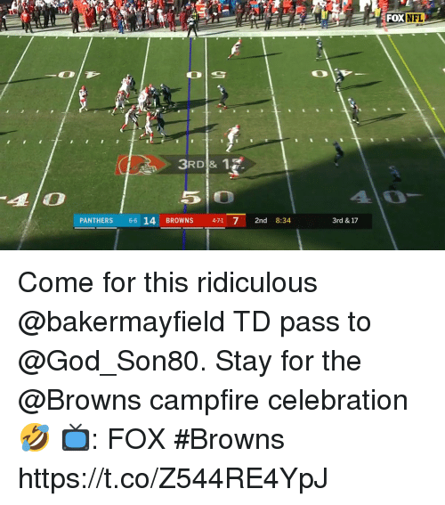 God, Memes, and Nfl: FOX NFL  3RD & 1s  4/0  5 O  PANTHERS 6-6 14 BROWNS 471 7 2nd 8:34  3rd & 17 Come for this ridiculous @bakermayfield TD pass to @God_Son80.  Stay for the @Browns campfire celebration 🤣  📺: FOX #Browns https://t.co/Z544RE4YpJ