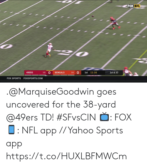 San Francisco 49ers, Memes, and Nfl: FOX NFL  49ERS  1-0 O  1st & 10  BENGALS  0-1  1st 11:16  FOX SPORTS FOXSPORTS.COM .@MarquiseGoodwin goes uncovered for the 38-yard @49ers TD! #SFvsCIN  📺: FOX 📱: NFL app // Yahoo Sports app https://t.co/HUXLBFMWCm