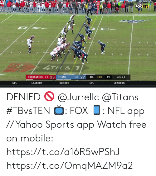 Memes, Nfl, and Sports: FOX NFL  4TH& 1  2-4 23  3-4 27  BUCCANEERS  TITANS  4th  2:00  19  4th & 1  NFL  LEADERS  SCORES  NFL  LEADERS DENIED 🚫 @Jurrellc @Titans #TBvsTEN  📺: FOX 📱: NFL app // Yahoo Sports app Watch free on mobile: https://t.co/a16R5wPShJ https://t.co/OmqMAZM9a2