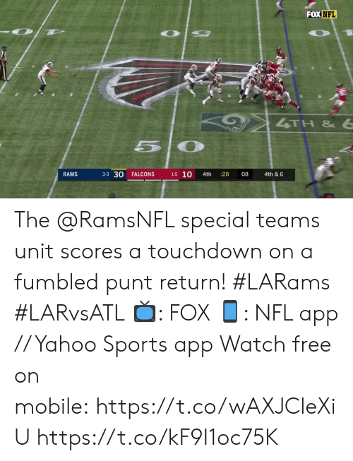 Memes, Nfl, and Sports: FOX NFL  4TH &6  3-3 30  1-5 10  RAMS  FALCONS  08  4th & 6  4th  28 The @RamsNFL special teams unit scores a touchdown on a fumbled punt return! #LARams #LARvsATL  📺: FOX 📱: NFL app // Yahoo Sports app Watch free on mobile: https://t.co/wAXJCleXiU https://t.co/kF9I1oc75K
