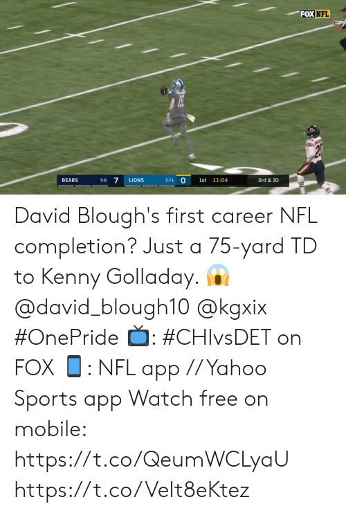 Bears: FOX NFL  5-6 7  BEARS  LIONS  1st 11:04  3rd & 10  3-7-1 David Blough's first career NFL completion?  Just a 75-yard TD to Kenny Golladay. 😱 @david_blough10 @kgxix #OnePride   📺: #CHIvsDET on FOX 📱: NFL app // Yahoo Sports app Watch free on mobile: https://t.co/QeumWCLyaU https://t.co/VeIt8eKtez