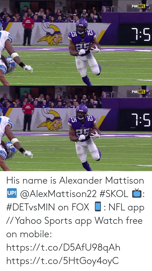 Memes, Nfl, and Sports: FOX NFL  7:5  Vinang  25  LION   FOX NFL  7:5  Vin  25  LION His name is Alexander Mattison 🆙 @AlexMattison22 #SKOL  📺: #DETvsMIN on FOX 📱: NFL app // Yahoo Sports app Watch free on mobile: https://t.co/D5AfU98qAh https://t.co/5HtGoy4oyC