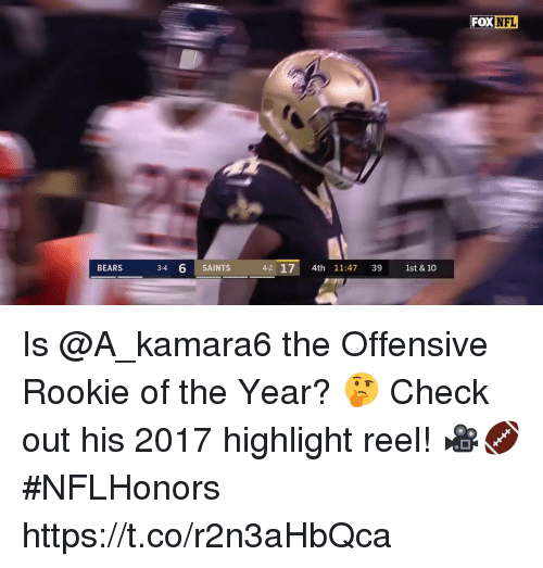 Memes, Nfl, and New Orleans Saints: FOX  NFL  BEARS  3-4  6 SAINTS  4-2 17 4th 11:47 39 1st & 10 Is @A_kamara6 the Offensive Rookie of the Year? 🤔  Check out his 2017 highlight reel! 🎥🏈 #NFLHonors https://t.co/r2n3aHbQca