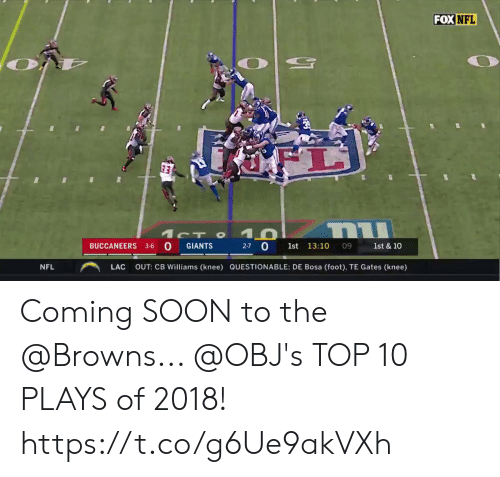 Memes, Nfl, and Soon...: FOX  NFL  BUCCANEERS 3-6 O GIANTS  27 0 1st 13:10  09 1st & 10  NFL  ︵  LAC  OUT: CB Williams (knee)  QUESTIONABLE: DE Bosa (foot), TE Gates (knee) Coming SOON to the @Browns... @OBJ's TOP 10 PLAYS of 2018! https://t.co/g6Ue9akVXh