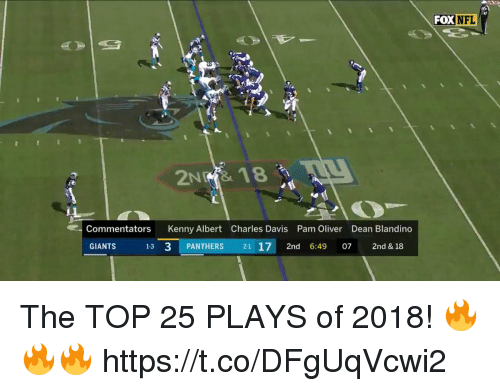 Memes, Nfl, and Giants: FOX  NFL  Commentators Kenny Albert Charles Davis Pam Oliver Dean Blandino  GIANTS  13 3 PANTHERS 21 17 2nd 6:49 7 2nd & 18 The TOP 25 PLAYS of 2018! 🔥🔥🔥 https://t.co/DFgUqVcwi2
