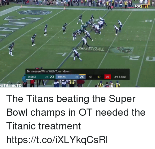 esmemes.com: FOX  NFL  Tennessee Wins With Touchdown  EAGLES  21 23 TITANS  2-1 20 OT 17 02 3rd & Goal  @TitanicTD The Titans beating the Super Bowl champs in OT needed the Titanic treatment  https://t.co/iXLYkqCsRl