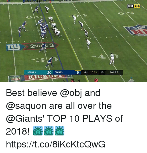 Memes, Nfl, and Best: FOX  NFL  TiU3  JAGUARS  20 GIANTS  9 4th 10:53 15 2nd & 3 Best believe @obj and @saquon are all over the @Giants' TOP 10 PLAYS of 2018!  🗽🗽🗽 https://t.co/8iKcKtcQwG