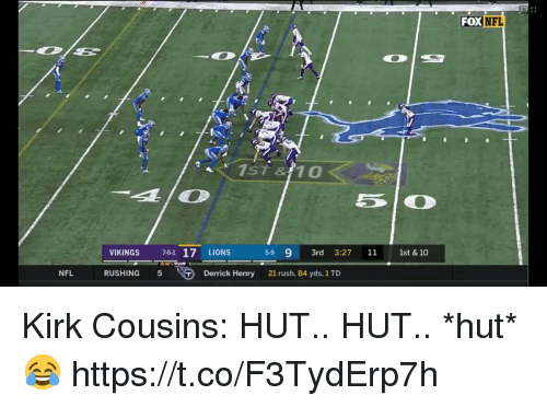 Derrick Henry, Football, and Kirk Cousins: FOX  NFL  VIKINGS 76-1 17 LIONS 59 9 3rd 3:27 11 1st & 10  NFL  RUSHING 5  Derrick Henry  21 rush, 84 yds, 1 TD Kirk Cousins: HUT.. HUT.. *hut*  😂 https://t.co/F3TydErp7h