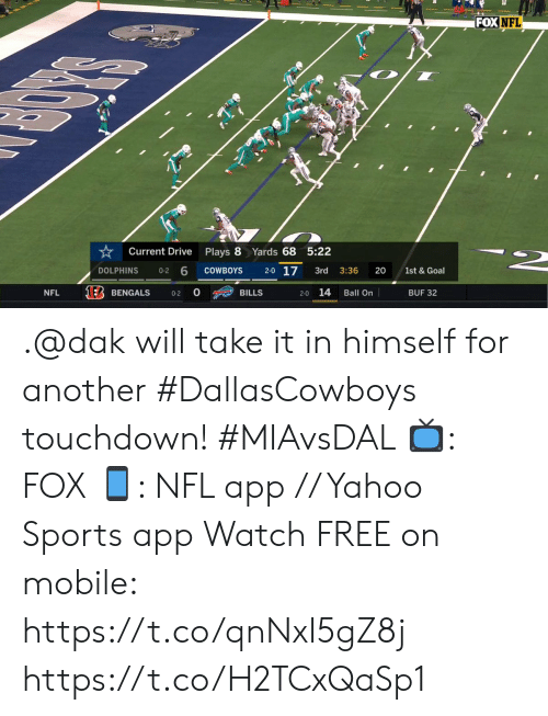 Dallas Cowboys, Memes, and Nfl: FOX NFL  Yards 68 5:22  Current Drive  Plays 8  2-0 17  1st & Goal  COWBOYS  20  DOLPHINS  3rd  3:36  0-2  14  NFL  BILLS  Ball On  BUF 32  BENGALS  0-2  2-0 .@dak will take it in himself for another #DallasCowboys touchdown! #MIAvsDAL  📺: FOX 📱: NFL app // Yahoo Sports app Watch FREE on mobile: https://t.co/qnNxI5gZ8j https://t.co/H2TCxQaSp1