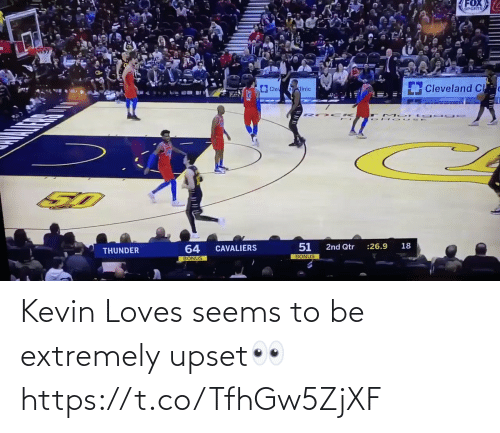 loves: FOX  SPORTS  Cleveland Cl  Clev  nllnic  18  :26.9  2nd Qtr  64  CAVALIERS  THUNDER  BONUS  BONUS Kevin Loves seems to be extremely upset👀 https://t.co/TfhGw5ZjXF
