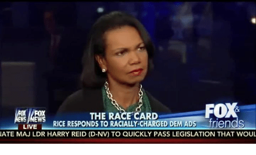 Race Card: FOX  THE RACE CARD  RICE RESPONDS TO RACIALLY-CHARGED DEM ADs friends  LIVE  IATE MAJ LDR HARRY REID (D-NV) TO QUICKLY PASS LEGISLATION THAT WOUL