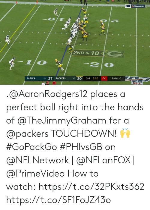 Philadelphia Eagles, Memes, and How To: FOX VETwaRK  2ND & 10  C  1-2 27  3-0 20  EAGLES  PACKERS  3rd  3:20  04  2nd & 10 .@AaronRodgers12 places a perfect ball right into the hands of @TheJimmyGraham for a @packers TOUCHDOWN! ? #GoPackGo   #PHIvsGB on @NFLNetwork | @NFLonFOX | @PrimeVideo How to watch: https://t.co/32PKxts362 https://t.co/SF1FoJZ43o