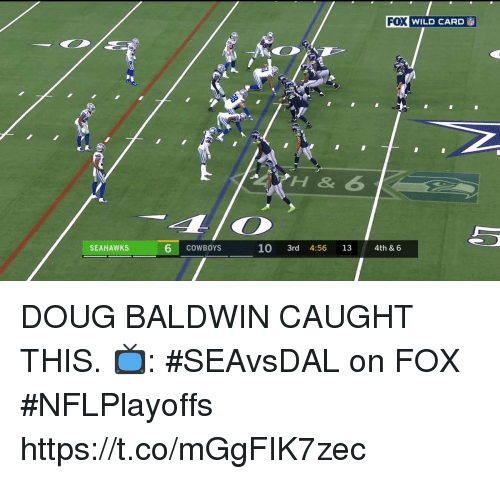 Dallas Cowboys, Doug, and Memes: FOX WILD CARD  SEAHAWKS  6 COWBOYS  10 3rd 4:56 13 4th & 6 DOUG BALDWIN CAUGHT THIS.  📺: #SEAvsDAL on FOX #NFLPlayoffs https://t.co/mGgFIK7zec