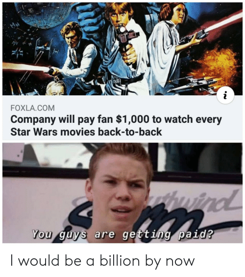 Back to Back, Movies, and Star Wars: FOXLA.COM  Company will pay fan $1,000 to watch every  Star Wars movies back-to-back  thuird  wind  You guys are getting paid? I would be a billion by now