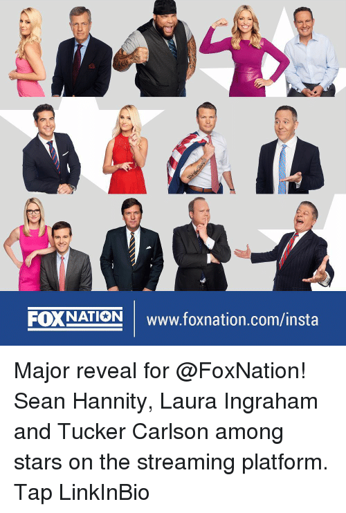 Memes, Stars, and Sean Hannity: FOXNATION Www.foxnation.com/insta Major reveal for @FoxNation! Sean Hannity, Laura Ingraham and Tucker Carlson among stars on the streaming platform. Tap LinkInBio