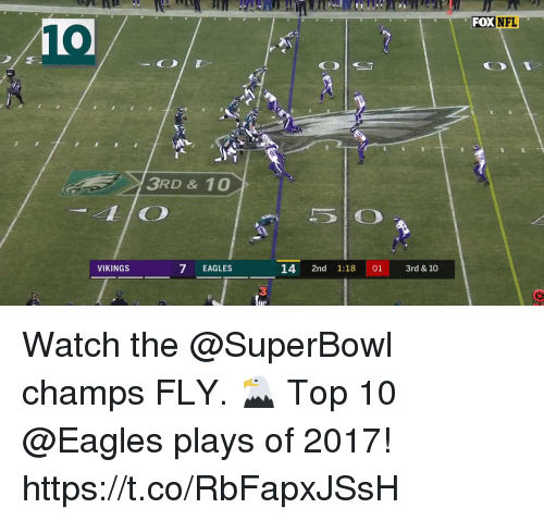 lio: FOXNFL  10  3RD&10  LIO  VIKINGS  7 EAGLES  14 2nd 1:18 01 3rd & 10  3 Watch the @SuperBowl champs FLY. 🦅   Top 10 @Eagles plays of 2017! https://t.co/RbFapxJSsH