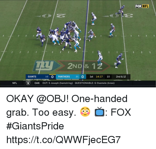 Too Easy: FOXNFL  et  NDI& 12  GIANTS  1-3 O PANTHERS 2-1 O 1st 14:17 10 2nd & 12  NFL u すー  OAK  OUT: S Joseph (hamstring) QUESTIONABLE: G Osemele (knee) OKAY @OBJ!  One-handed grab. Too easy. 😳  📺: FOX #GiantsPride https://t.co/QWWFjecEG7