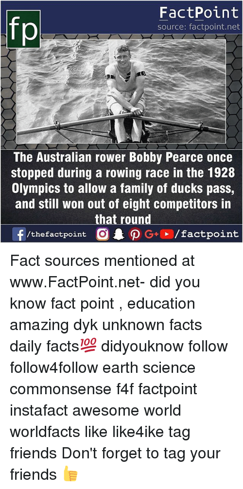 Rowing: fp  FactPoint  source: factpoint.net  The Australian rower Bobby Pearce once  stopped during a rowing race in the 1928  Olympics to allow a family of ducks pass,  and still won out of eight competitors in  that round Fact sources mentioned at www.FactPoint.net- did you know fact point , education amazing dyk unknown facts daily facts💯 didyouknow follow follow4follow earth science commonsense f4f factpoint instafact awesome world worldfacts like like4ike tag friends Don't forget to tag your friends 👍