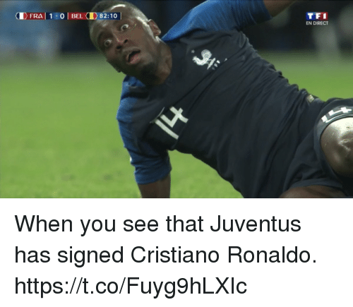 Cristiano Ronaldo, Memes, and Juventus: FRA 1 0| BEL 82:10  EN DIRECT When you see that Juventus has signed Cristiano Ronaldo. https://t.co/Fuyg9hLXIc