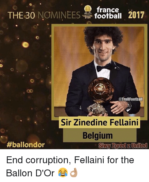 fellaini: france  @TrollFootball  Sir Zinedine Fellaini  Belgium  #ballondor  Siwy Zgred z United End corruption, Fellaini for the Ballon D'Or 😂👌🏽