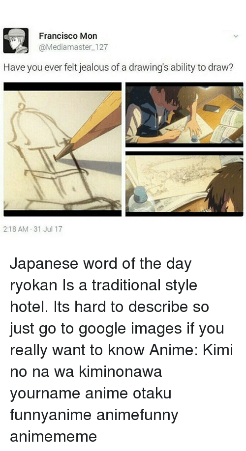 kimi: Francisco Mon  @Mediamaster 127  Have you ever felt jealous of a drawing's ability to draw?  2:18 AM 31 Jul 17 Japanese word of the day 旅館 りょかん ryokan Is a traditional style hotel. Its hard to describe so just go to google images if you really want to know Anime: Kimi no na wa kiminonawa yourname anime otaku funnyanime animefunny animememe