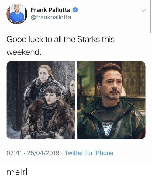 Iphone, Twitter, and Good: Frank Pallotta  @frankpallotta  Good luck to all the Starks this  weekenc  02:41 25/04/2019 Twitter for iPhone meirl
