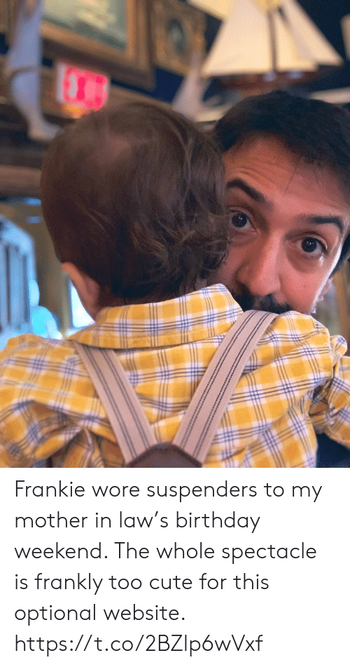 frankly: Frankie wore suspenders to my mother in law's birthday weekend. The whole spectacle is frankly too cute for this optional website. https://t.co/2BZlp6wVxf