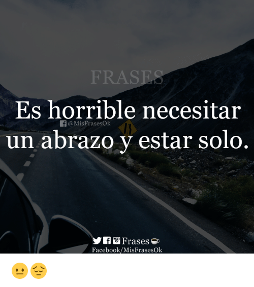 Frase Es Horrible Necesitar Un Abrazo Y Estar Solo F