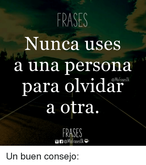 Persona, Para, and Frases: FRASES  Nunca uses  a una persona  para olvidar  a otra  FRASES  MisFrases0k  of@Misfraseslk Un buen consejo: