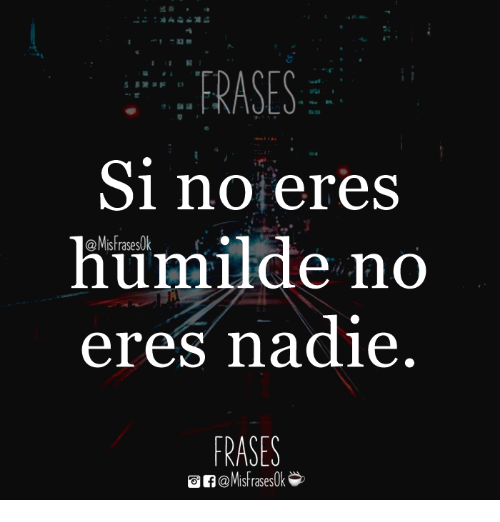 Eres,  No, and Frases: FRASES  Si no eres  humiide no  eres nadie  @Mistrases  @Misfrases0k