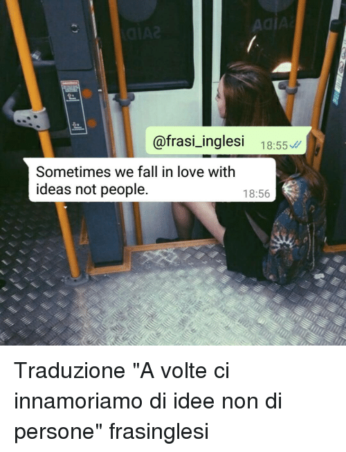 "Fall, Love, and Memes: @frasi_inglesi 18:55  Sometimes we fall in love with  ideas not people  18:56 Traduzione ""A volte ci innamoriamo di idee non di persone"" frasinglesi"