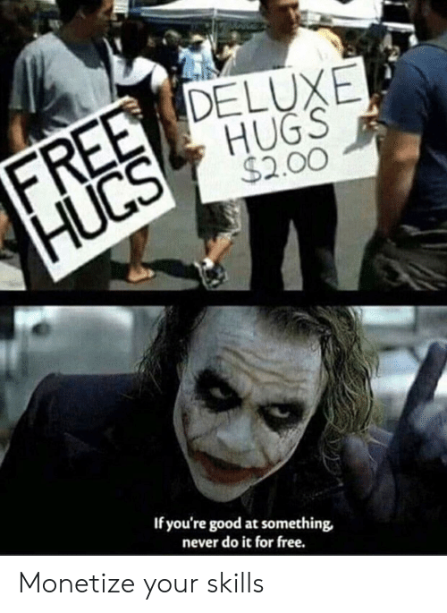 Free, Good, and Never: FREE DELUXE  HUGS  $2.00  HUCS  If you're good at something  never do it for free. Monetize your skills