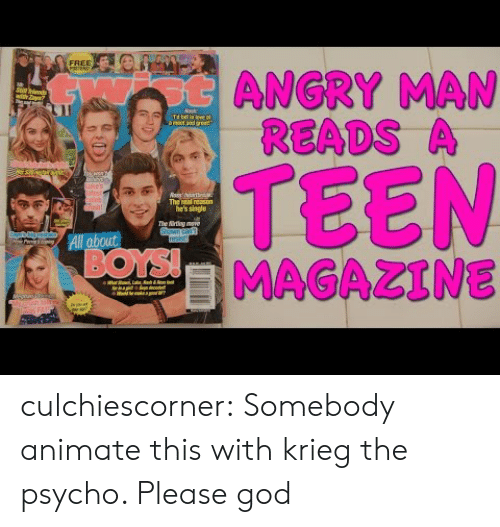 "Reads: FREE  otANGRY MAN  READS A  with Zl""  Nask  Td ll in leve  amat and aset  TEEN  MAGAZINE  uke's  stist  pleb  Gish  The real reason  he's single  The irting move  Shawn can  resist!  All about  BOYS!  ur  eiiha  FAI culchiescorner:  Somebody animate this with krieg the psycho. Please god"