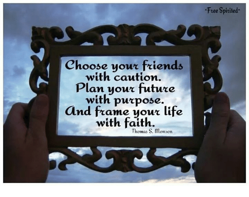 Free Spirited- Choose Your Friends With Caution Plan Your Future ...