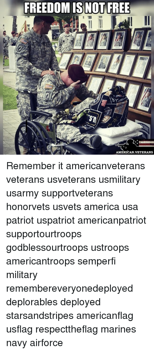 Freedomed: FREEDOM IS NOT FREE  AMERICAN VETERANS Remember it americanveterans veterans usveterans usmilitary usarmy supportveterans honorvets usvets america usa patriot uspatriot americanpatriot supportourtroops godblessourtroops ustroops americantroops semperfi military remembereveryonedeployed deplorables deployed starsandstripes americanflag usflag respecttheflag marines navy airforce