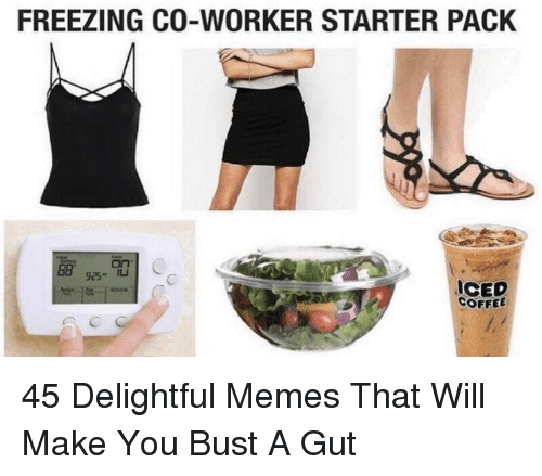 Memes, Coffee, and Freezing: FREEZING CO-WORKER STA TER PACK  88an  92- IU  ICED  COFFEE 45 Delightful Memes That Will Make You Bust A Gut