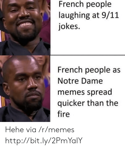 People Laughing: French people  laughing at 9/11  jokes.  French people as  Notre Dame  memes spread  quicker than the  fire Hehe via /r/memes http://bit.ly/2PmYaIY