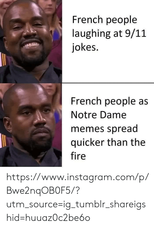 People Laughing: French people  laughing at 9/11  jokes.  French people as  Notre Dame  memes spread  quicker than the  fire https://www.instagram.com/p/Bwe2nqOB0F5/?utm_source=ig_tumblr_shareigshid=huuaz0c2be6o