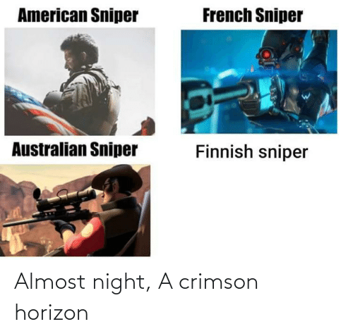 horizon: French Sniper  American Sniper  9A  Finnish sniper  Australian Sniper Almost night, A crimson horizon