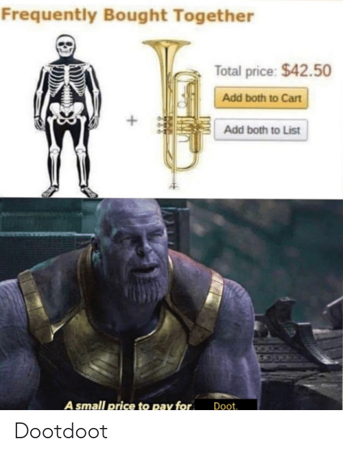 Frequently: Frequently Bought Together  Total price: $42.50  Add both to Cart  +  Add both to List  A small price to pay for  Doot. Dootdoot