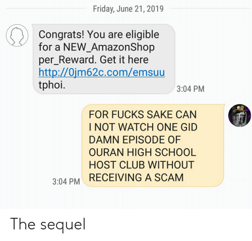 ouran high school host club: Friday, June 21, 2019  Congrats! You are eligible  for a NEW_AmazonShop  per_Reward. Get it here  http://Ojm62c.com/emsuu  tphoi.  3:04 PM  FOR FUCKS SAKE CAN  INOT WATCH ONE GID  DAMN EPISODE OF  OURAN HIGH SCHOOL  HOST CLUB WITHOUT  RECEIVING A SCAM  3:04 PM The sequel