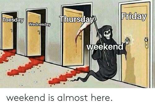 Friday, Funny, and Wednesday: Friday  Thursday  Tuesday Wednesday  weekend weekend is almost here.