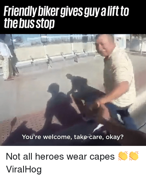 Dank, Heroes, and Okay: Friendly biker gives guya lift to  the bus stop  You're welcome, take-care, okay? Not all heroes wear capes 👏👏  ViralHog